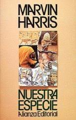 """""""Nuestra especie"""" - libro de Marvin Harris – editado en castellano en 1995 - en los mensajes link de descarga del libro del mismo autor: """"Vacas, cerdos, guerras y brujas"""" Nuestra-especie"""